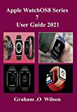Apple WatchOS8 Series 7 User Guide 2021: A Guide with the Modern Tips and Tricks to Make the Most out of Your Apple Watch is here (English Edition)