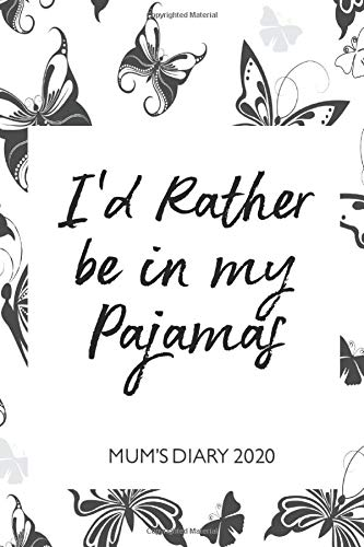 Mum's Diary 2020 - I'd Rather be in my Pajamas: Week To View - Tired but Organised Mum 2020 Desk Diary Book - Pocket Month to View Calendar Planner - Busy Mums Yearly Organiser - Butterfly Delight