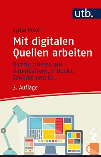 Mit digitalen Quellen arbeiten. Richtig zitieren aus Datenbanken, E-Books, YouTube und Co.