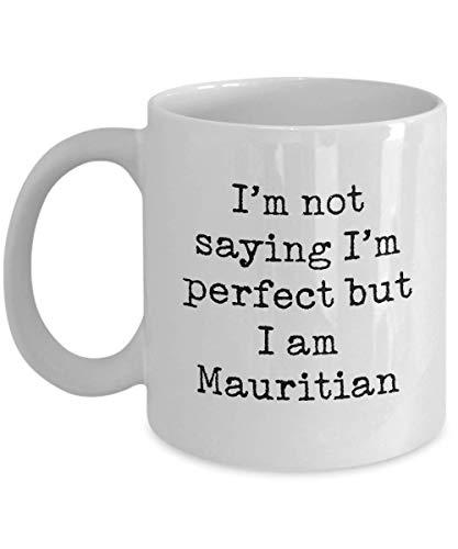 Mauritian Coffee Mug Geburtstagsgeschenk für den besten Freund von Mauritius Lustige Teetasse Ich sage nicht, dass ich perfekt bin