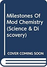 Milestones Of Mod Chemistry (Science & Discovery)