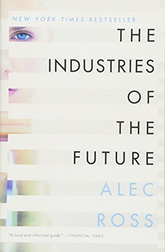 Compare Textbook Prices for The Industries of the Future Reprint Edition ISBN 9781476753669 by Ross, Alec