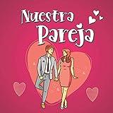 Nuestra Pareja: libro de pareja a rellenar para cuidar su relación amorosa - Aniversario de boda,...
