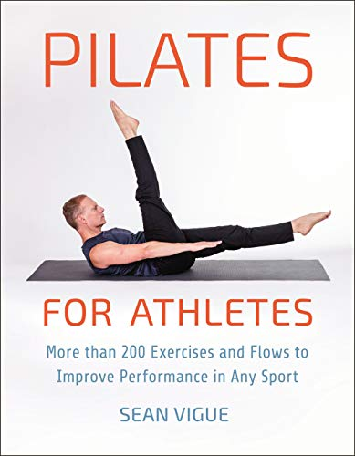 Pilates for Athletes: More than 200 Exercises and Flows to Improve Performance in Any Sport