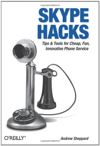 Skype Hacks: Tips & Tools for Cheap, Fun, Innovative Phone Service (English Edition)