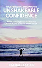 Your Personal Roadmap To Unshakeable Confidence: A Guide To Growing Beyond Your Fears & Building The Right Mindset For Business And Life