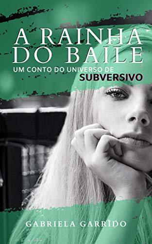 A Rainha do Baile: Um conto do universo de SUBVERSIVO (Trilogia SUBVERSIVO)