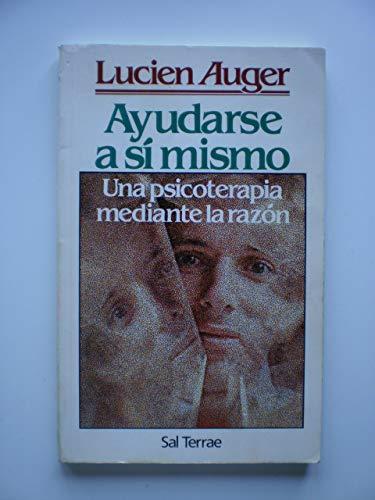 Ayudarse a si mismo: Una psicoterapia mediante la razon by Lucien Auger (1997-11-09)