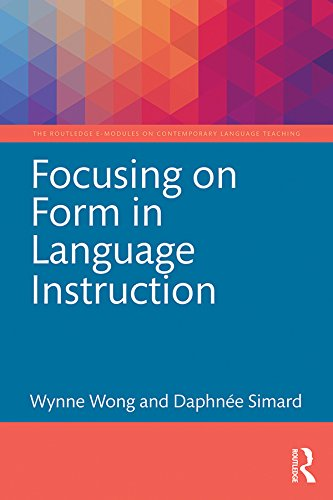 Focusing on Form in Language Instruction (The Routledge E-Modules on Contemporary Language Teaching)