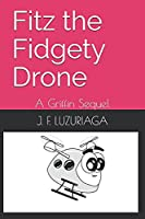 Fitz the Fidgety Drone: A Griffin Sequel (Griffin the Tiny Drone)