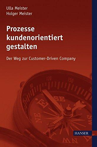 Prozesse kundenorientiert gestalten: Der Weg zur Customer-Driven Company