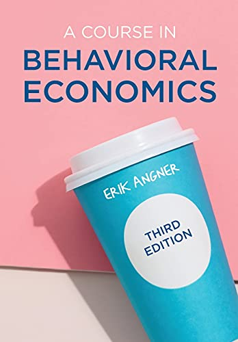 Compare Textbook Prices for A Course in Behavioral Economics 3rd ed. 2021 Edition ISBN 9781352010800 by Angner, Erik