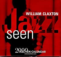 William Claxton, Jazz Seen: 2000 Taschen Calendar
