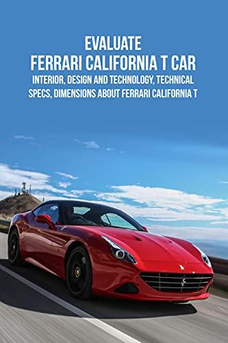 Evaluate Ferrari California T Car: Interior, Design and Technology, Technical Specs, Dimensions about Ferrari California...