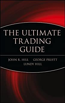 [John R. Hill, George Pruitt, Lundy Hill]のThe Ultimate Trading Guide (Wiley Trading Book 91) (English Edition)
