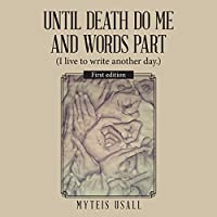 Until Death Do Me and Words Part: I Live to Write Another Day