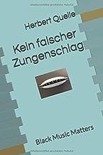 Kein falscher Zungenschlag: Black Music Matters (German Edition)