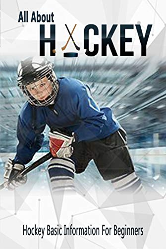 All About Hockey: Hockey Basic Information For Beginners: Gift Ideas for Holiday (English Edition)