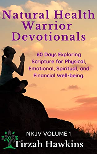 Natural Health Warrior Devotionals: Exploring the Scriptures for Physical, Emotional, Spiritual, and Financial Well-being (NKJV Book 1) (English Edition)