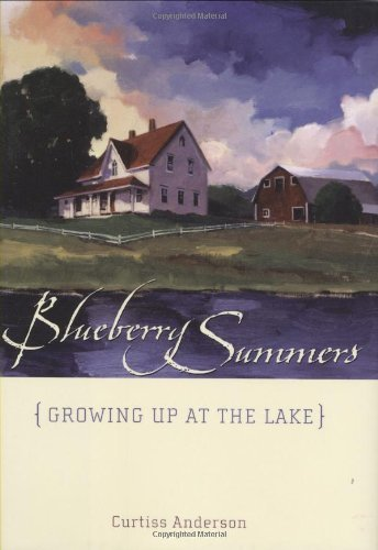 Blueberry Summers: Growing Up at the Lake 1st edition by Anderson, Curtiss (2008) Hardcover