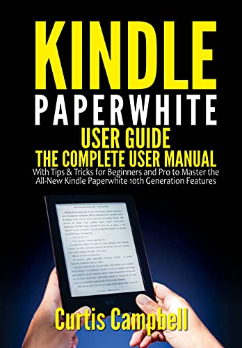 Kindle Paperwhite User Guide: The Complete User Manual with Tips & Tricks for Beginners and Pro to Master the All-New Kindle Paperwhite 10th Generation Features