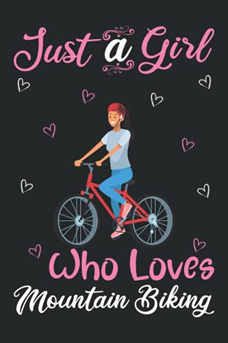 Just A Girl Who Loves Mountain Bikes: Mountain Bike Notebooks Journals Gifts Mountain Bike Blank Lined Notebook Planner