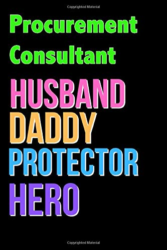 Procurement Consultant Husband Daddy Protector Hero - Great Procurement Consultant Writing Journals & Notebook Gift Ideas For Your Hero: Lined ... 120 Pages, 6x9, Soft Cover, Matte Finish