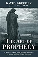 The Art of Prophecy: A How-To Guide from Beyond the Grave by Amos, a Major Minor Prophet