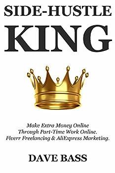 Side-Hustle King  Make Extra Money Online Through Part-Time Work Online Fiverr Freelancing & AliExpress Marketing.