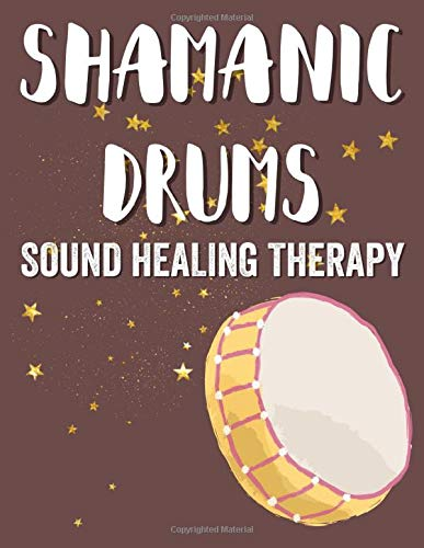 Shamanic Drums Sound Healing Therapy: Use sound baths, drumming, rhythm and the laws of nature to heal every cell in the body. Teachers can use this ... Believe in the old ways of the universe.