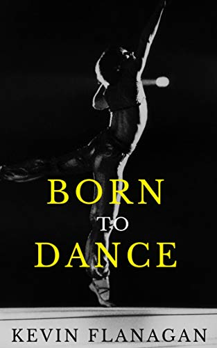 Born To Dance: The Incredible Story Of How One Man's Dream Led To Him Dancing With The Legendary Rudolf Nureyev (English Edition)