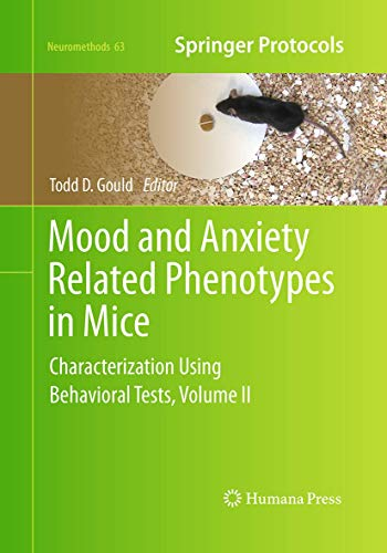 Mood and Anxiety Related Phenotypes in Mice: Characterization Using Behavioral Tests, Volume II (Neuromethods, Band 63)