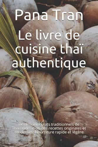Le livre de cuisine thaï authentique: De délicieux plats traditionnels de Thaïlande selon des...