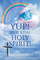 Yup! That's the Holy Spirit!: Our Comforter