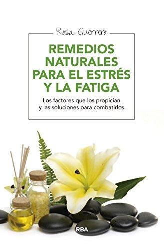 Remedios naturales para el estrés y la fatiga: Los factores que los propician y las soluciones para combatirlos (SALUD)