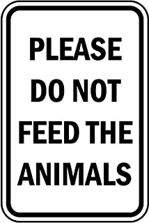 Traffic Signs - Please Do Not Feed The Animals Sign 12 x 8 Aluminum Sign Street Weather Approved Sign 0.04 Thickness