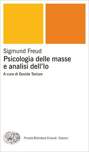Psicologia delle masse e analisi dell'Io (Piccola biblioteca Einaudi. Nuova serie Vol. 589)