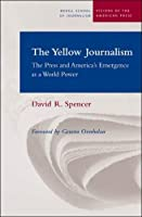 The Yellow Journalism: The Press And America's Emergence As a World Power (Medill Vision of the American Press)