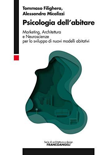 Psicologia dell'abitare: Marketing, Architettura e Neuroscienze per lo sviluppo di nuovi modelli abitativi