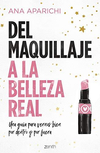 Del maquillaje a la belleza real: Una guía para vernos bien por dentro y por fuera (Zenith Her)