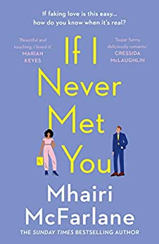 If I Never Met You: Deliciously romantic and utterly hilarious - the funniest feel-good romcom of 2020! by [Mhairi McFarlane]