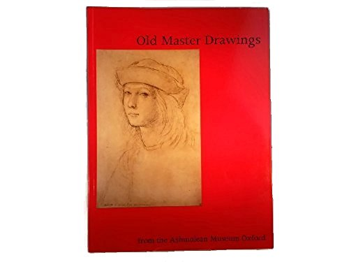 Old Master Drawings from the Ashmolean Museum: A Selection of 100 Drawings from the Museum's Collection