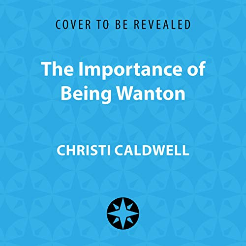 The Importance of Being Wanton Audiobook By Christi Caldwell cover art