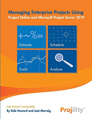 Managing Enterprise Projects: Using Project Online and Microsoft Project Server 2019