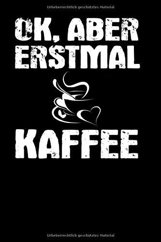 Ok, aber erstmal Kaffee: A5 Punkteraster Notizbuch für Kaffee Trinker, Kaffeeliebhaber, Morgenmuffel