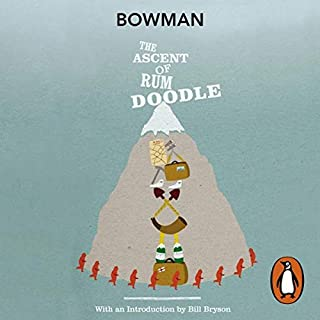 The Ascent of Rum Doodle                   By:                                                                                                                                 W. E. Bowman                               Narrated by:                                                                                                                                 Terry Wale,                                                                                        Bill Bryson                      Length: 4 hrs and 13 mins     5 ratings     Overall 4.6