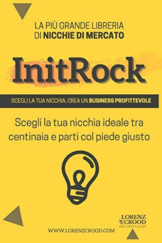InitRock: Scegli la nicchia e crea un business profittevole.: La più libreria di nicchie di...