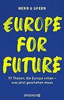 Europe for Future: 95 Thesen, die Europa retten - was jetzt geschehen muss (Das europaeische Manifest im Wahljahr 2021)
