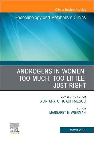 Compare Textbook Prices for Androgens in Women: Too Much, Too Little, Just Right, An Issue of Endocrinology and Metabolism Clinics of North America Volume 50-1 The Clinics: Internal Medicine, Volume 50-1  ISBN 9780323777360 by Wierman, Margaret E.