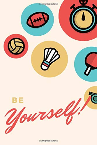 Be yourself!: Motivational Sport Notebook, Journal, Diary (110 Pages, Blank, 6 x 9)